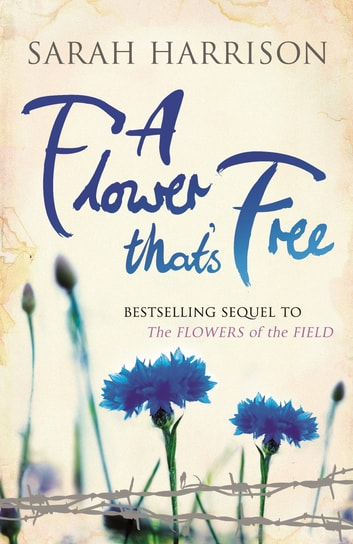 A Flower That's Free - The bestselling sequel to The Flowers of the Field ebook by Sarah Harrison