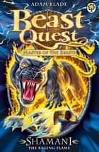 Beast Quest: 56: Shamani the Raging Flame ebook by Adam Blade