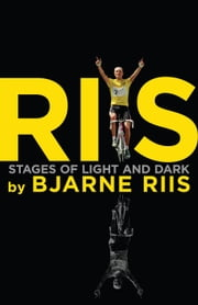 Riis: Stages of Light and Dark ebook by Bjarne Riis,Lars Steen  Pedersen,Ellis  Bacon