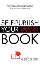 Self-Publish Your Book: A Quick & Easy Step-by-Step Guide ebook by Jessica Bell