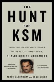 The Hunt for KSM - Inside the Pursuit and Takedown of the Real 9/11 Mastermind, Khalid Sheikh Mohammed ebook by Terry McDermott,Josh Meyer