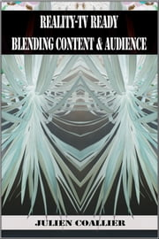Reality-TV Ready - Blending Content @ Audience ebook by Julien Coallier