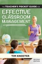 The Teacher's Pocket Guide for Effective Classroom Management, Second Edition ebook by Timothy Knoster Ed.D.
