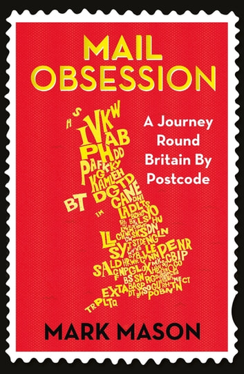 Mail Obsession - A Journey Round Britain by Postcode ebook by Mark Mason