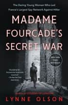 Madame Fourcade's Secret War - The Daring Young Woman Who Led France's Largest Spy Network Against Hitler ebook by Lynne Olson