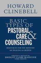 Basic Types of Pastoral Care and Counseling ebook by Howard J Clinebell Jr Trustee,Bridget Clare McKeever