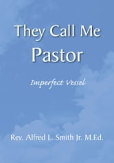 They Call Me Pastor ebook by Rev. Alfred L. Smith Jr. M.Ed.