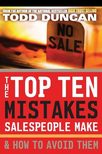 The Top Ten Mistakes Salespeople Make and How to Avoid Them ebook by Todd Duncan