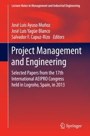 Project Management and Engineering - Selected Papers from the 17th International AEIPRO Congress held in Logroño, Spain, in 2013 ebook by Salvador Capuz Rizo,Jose Luis Ayuso Munoz,Jose Luis Yagüe Blanco