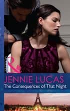 The Consequences of That Night (Mills & Boon Modern) (At His Service, Book 6) ebook by Jennie Lucas