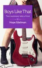 Boys Like That - Two cautionary tales of love ebook by Hope Edelman