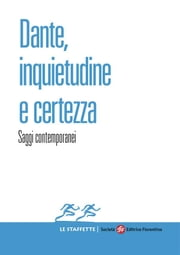Dante, inquietudine e certezza - Saggi contemporanei ebook by Giampaolo Pignatari