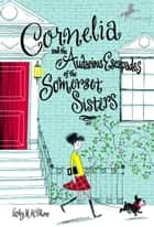 Cornelia and the Audacious Escapades of the Somerset Sisters ebook by Lesley M. M. Blume