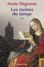 Les Racines du temps ebook by Annie Degroote