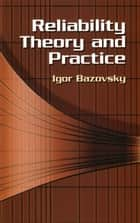 Reliability Theory and Practice ebook by Igor Bazovsky