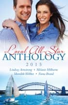 Local All-Star Anthology 2015 - 4 Book Box Set ebook by Melanie Milburne, Meredith Webber, Fiona Brand,...