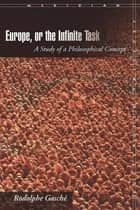 Europe, or The Infinite Task - A Study of a Philosophical Concept ebook by Rodolphe Gasché