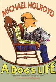 A Dog's Life ebook by Michael Holroyd