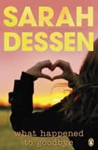 What Happened to Goodbye eBook by Sarah Dessen