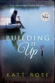 Building It Up - You can never outrun the past ebook by Katt Rose