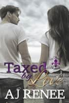 Taxed by Love - St. Fleur, #5 ebook by AJ Renee