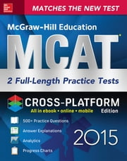 McGraw-Hill Education MCAT 2 Full-length Practice Tests 2015, Cross-Platform Edition - 2 Full-Length Practice Tests ebook by George J. Hademenos