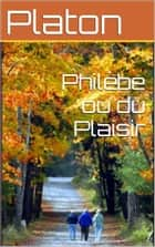 Philèbe ou du Plaisir ebook by Platon