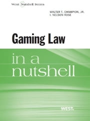 Champion and Rose's Gaming Law in a Nutshell ebook by Walter Champion jr,I Rose