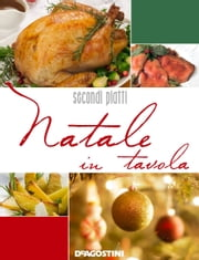 Natale in tavola. Secondi e contorni ebook by Kobo.Web.Store.Products.Fields.ContributorFieldViewModel