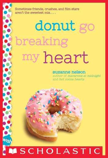 Donut Go Breaking My Heart: A Wish Novel ebook by Suzanne Nelson