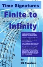 Time Signatures: Finite to Infinity ebook by W.E. Powelson