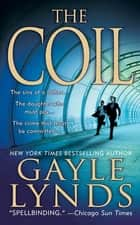The Coil - A Novel ebook by Gayle Lynds