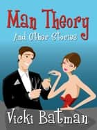 Man Theory and Other Stories ebook by Vicki Batman