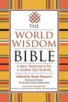 The World Wisdom Bible - A New Testament for a Global Spirituality ebook by Rabbi Rami Shapiro