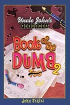 Uncle John's Presents Book of the Dumb 2 ebook by John Michael Scalzi
