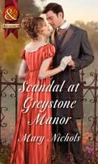 Scandal At Greystone Manor (Mills & Boon Historical) ebook by Mary Nichols
