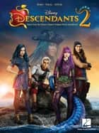 Descendants 2 Songbook - Music from the Disney Channel Original TV Movie Soundtrack ebook by Hal Leonard Corp.