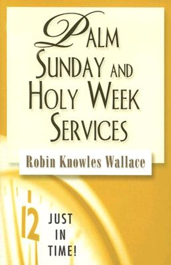 Just in Time! Palm Sunday and Holy Week Services ebook by Robin Knowles Wallace