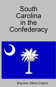 South Carolina In The Confederacy ebook by Brig.Gen. Ellison Capers