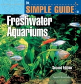 The Simple Guide to Freshwater Aquariums (Second Edition) ebook by David E. Boruchowitz