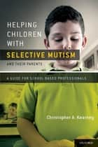Helping Children with Selective Mutism and Their Parents:A Guide for School-Based Professionals - A Guide for School-Based Professionals ebook by Christopher Kearney, Ph.D.