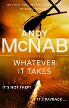 Whatever It Takes - The thrilling new novel from bestseller Andy McNab ebook by Andy McNab
