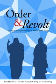 Order and Revolt - Debating the Principles of Eastern and Western Social Thought ebook by Wayne Cristaudo,Heung Wah Wong,Sun Youzhong