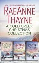 A Cold Creek Christmas Collection/A Cold Creek Christmas Surprise/The Christmas Ranch/A Cold Creek Christmas Story ebook by RaeAnne Thayne