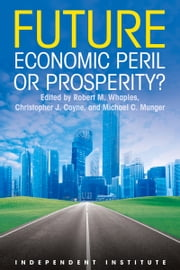 Future - Economic Peril or Prosperity? ebook by Christopher Coyne,Michael Munger,Robert Whaples