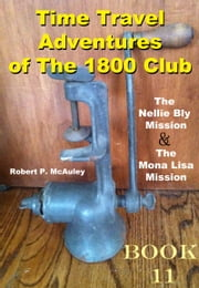 Time Travel Adventures of The 1800 Club: Book 11 ebook by Robert P McAuley