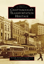 Chattanooga's Transportation Heritage ebook by David H. Steinberg, Chattanooga Choo Choo