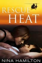 Rescue Heat ebook by Nina Hamilton