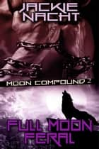 Full Moon Feral - Book 2 ebook by Jackie Nacht