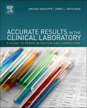 Accurate Results in the Clinical Laboratory - A Guide to Error Detection and Correction ebook by Amitava Dasgupta,Jorge L. Sepulveda